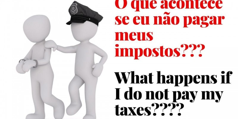 Você sabe o que pode acontecer com você se não pagar seus impostos?